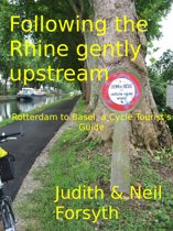 Following the Rhine gently upstream Rotterdam to Basel, a Cycle Tourist's Guide
