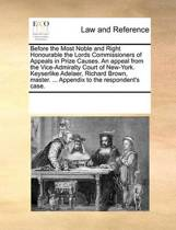 Before the Most Noble and Right Honourable the Lords Commissioners of Appeals in Prize Causes. an Appeal from the Vice-Admiralty Court of New-York. Keyserlike Adelaer, Richard Brown, Master. ... Appendix to the Respondent's Case.