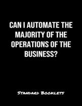Can I Automate The Majority Of The Operations Of The Business?: A softcover blank lined notebook to jot down business ideas, take notes for class or p