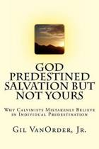 God Predestined Salvation But Not Yours