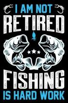 I am not retired fishing is hard work