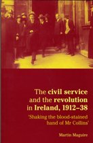 The Civil Service and the Revolution in Ireland 1912-1938