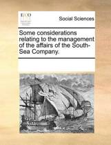 Some Considerations Relating to the Management of the Affairs of the South-Sea Company.