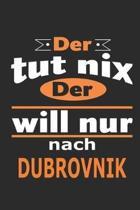 Der tut nix Der will nur nach Dubrovnik: Notizbuch mit 110 Seiten, ebenfalls Nutzung als Dekoration in Form eines Schild bzw. Poster m�glich
