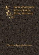Some Aboriginal Sites of Green River, Kentucky