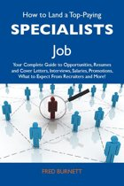 How to Land a Top-Paying Specialists Job: Your Complete Guide to Opportunities, Resumes and Cover Letters, Interviews, Salaries, Promotions, What to Expect From Recruiters and More