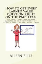 How to Get Every Earned Value Question Right on the Pmp(r) Exam
