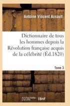 Dictionnaire Historique Et Raisonn� de Tous Les Hommes Depuis La R�volution Fran�aise T.03