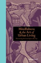 Mindfulness and the Art of Urban Living: Discovering the good life in the city