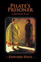 PILATE'S PRISONER: A Passion Play