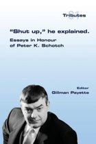 Shut up, he explained.