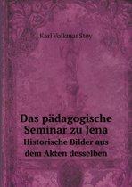 Das P dagogische Seminar Zu Jena Historische Bilder Aus Dem Akten Desselben