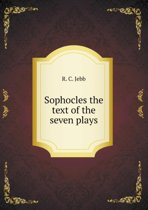 Sophocles the Text of the Seven Plays