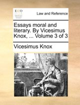 Essays Moral and Literary. by Vicesimus Knox, ... Volume 3 of 3