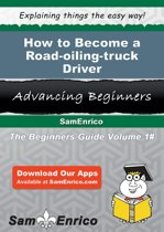 How to Become a Road-oiling-truck Driver