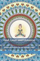 God, Love and Universe: Spiritual Poems by an Indigo Child