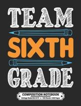 Team Sixth Grade Composition Notebook College Ruled: Exercise Book 8.5 x 11 Inch 200 Pages With School Calendar 2019-2020 For Students and Teachers Wi