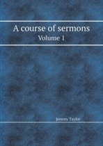 A Course of Sermons Volume 1