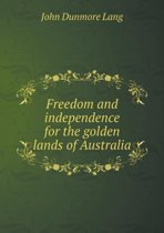 Freedom and Independence for the Golden Lands of Australia