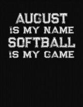 August Is My Name Softball Is My Game: Softball Themed College Ruled Compostion Notebook - Personalized Gift for August