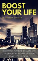 Boost Your Life: Declutter Your Mind, Eliminate Anxiety, Be More Productive & Achieve Your Goals