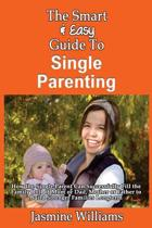 The Smart & Easy Guide to Single Parenting