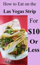 How to Eat on the Las Vegas Strip for $10 or Less