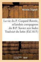 La Vie Du P. Gaspard Barz�e, Z�landois Compagnon Du B.P. Xavier Aux Indes Traduict Du Latin