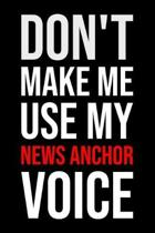 Don't Make Me Use My News Anchor Voice