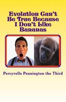 Evolution Can't Be True Because I Don't Like Bananas