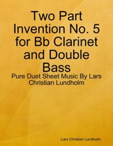 Two Part Invention No. 5 for Bb Clarinet and Double Bass - Pure Duet Sheet Music By Lars Christian Lundholm