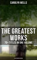 The Greatest Works of Carolyn Wells – 70+ Titles in One Volume (Illustrated Edition)