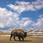 Seven Miles To Pittsburgh