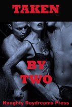 Taken By Two (Five Double Team Erotica Stories)