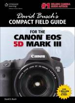 David Busch's Compact Field Guide for the Canon EOS 5D Mark III
