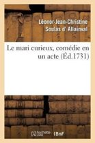 Le Mari Curieux, Com die En Un Acte. Repr sent e Pour La Premi re Fois