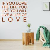 Muurtekst If You Love The Life You Live, You Will Live A Life Of Love -  Bruin -  120 x 120 cm  - Muursticker4Sale