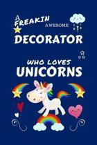 A Freakin Awesome Decorator Who Loves Unicorns: Perfect Gag Gift For An Decorator Who Happens To Be Freaking Awesome And Loves Unicorns! - Blank Lined