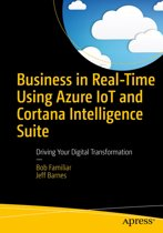 Business in Real-Time Using Azure IoT and Cortana Intelligence Suite