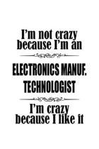 I'm Not Crazy Because I'm An Electronics Manuf. Technologist I'm Crazy Because I like It: Funny Electronics Manuf. Technologist Notebook, Electronics