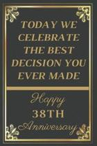 Today We Celebrate The Best Decision You Ever Made Happy 38th Anniversary: 38th Anniversary Gift / Journal / Notebook / Unique Greeting Cards Alternat