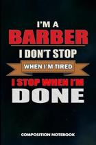 I Am a Barber I Don't Stop When I Am Tired I Stop When I Am Done