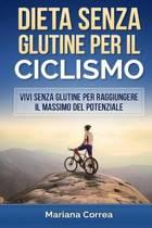 Dieta Senza Glutine Per Il Ciclismo