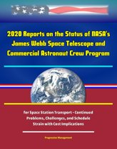 2020 Reports on the Status of NASA's James Webb Space Telescope and Commercial Astronaut Crew Program for Space Station Transport: Continued Problems, Challenges, and Schedule Strain with Cost Implications