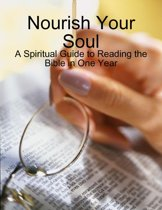 Nourish Your Soul - A Spiritual Guide to Reading the Bible in One Year