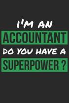Accountant Notebook - I'm An Accountant Do You Have A Superpower? - Funny Gift for Accountant - Accountant Journal