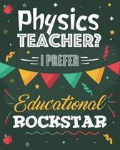 Physics Teacher? I Prefer Educational Rockstar: Lesson Planner and Appreciation Gift for Science STEM Teachers