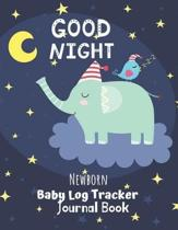 ''Good Night'' Newborn Baby Log Tracker Journal Book: Daily Schedule feeding, sleep and diaper, Chart and Notes for Parents, Nannies, Daycare, Babysitte