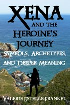 Xena and the Heroine's Journey: Symbols, Archetypes, and Deeper Meaning