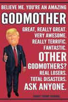 Funny Trump Journal - Believe Me. You're An Amazing Godmother Great, Really Great. Very Awesome. Fantastic. Other Godmothers? Total Disasters. Ask Any
